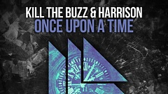 Kill The Buzz & Harrison - Once Upon A Time