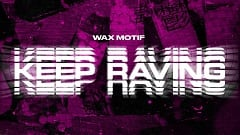 Wax Motif - Keep Raving