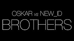 OSKAR vs NEW_ID - Brothers