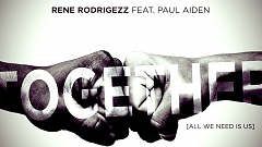 Rene Rodrigezz feat. Paul Aiden – Together (All We Need Is Us)