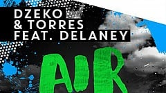 Dzeko & Torres feat. Delaney - Air