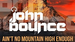 John Bounce - Ain't No Mountain High Enough