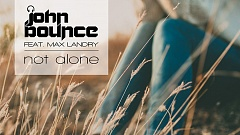 John Bounce feat. Max Landry - Not Alone