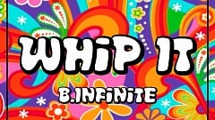 B.Infinite - Whip It