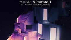 Pauls Paris feat. Moses York - Make Your Mind Up (Axwell & NEW_ID Remode)