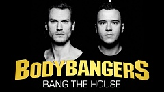 Bodybangers - Bang the House
