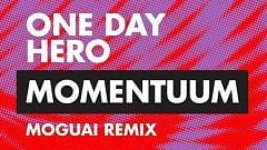 One Day Hero - Momentuum (MOGUAI Remix)