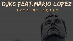 DJKC feat MARIO LOPEZ - Into my Brain