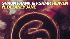 Shaun Frank & KSHMR – Heaven (feat. Delaney Jane) [The Remixes]