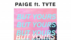 Paige feat. TVTE - But Yours