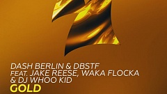 Musikvideo » Dash Berlin & DBSTF feat. Jake Reese, Waka Flocka & DJ Whoo - Gold