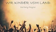 Wir Kinder vom Land - Die Party-Playlist