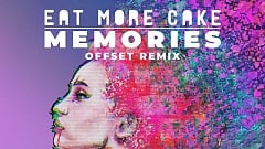 Eat More Cake - Memories (Offset Remix)