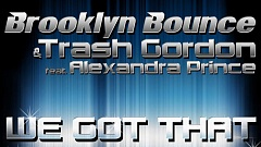 Brooklyn Bounce & Trash Gordon feat. Alexandra Prince - We Got That Sound