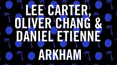 Lee Carter, Oliver Chang & Daniel Etienne - Arkham (Michael Brun Mix)