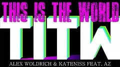 Alex Woldrich & KateNiss feat. AZ - This is the World (TITW)