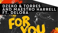 Dzeko & Torres and Maestro Harrell - For You (feat. Delora)