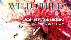 John Franklin feat. Shawn Clover - Wild Child