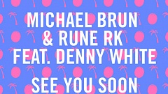 Michael Brun & Rune RK feat. Denny White - See You Soon
