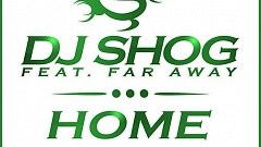 DJ Shog Feat. Far Away - Home