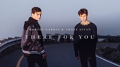 Martin Garrix feat. Troye Sivan - There For You