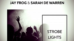 Jay Frog & Sarah De Warren - Strobe Lights
