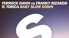Ferreck Dawn vs. Franky Rizardo feat. Torica - Baby Slow Down