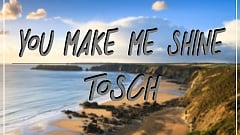 Tosch - You Make Me Shine