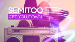 Semitoo - Get You Down