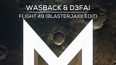 Wasback & D3FAI - Flight 49 (BlasterJaxx Edit)