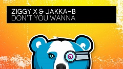 ZIGGY X & Jakka-B - Don't You Wanna