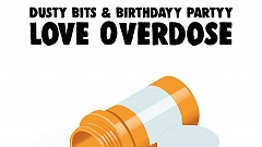 Dusty Bits & Birthdayy Partyy - Love Overdose