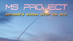 MS Project - Nothing's gonna stop us 2K17