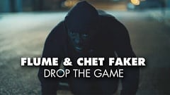 Flume & Chet Faker - Drop The Game [inkl. Video]