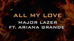 Major Lazer feat. Ariana Grande - All My Love