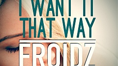 FROIDZ - I Want It That Way
