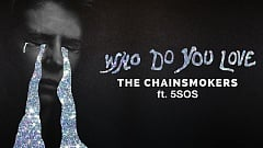 The Chainsmokers feat. 5 Seconds of Summer – Who Do You Love