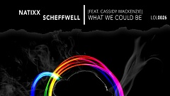 Natixx, Scheffwell & League of Lyons feat. Cassidy Mackenzie - What We Could Be