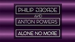 Philip George & Anton Powers - Alone No More