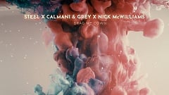 STEEL, Calmani & Grey & Nick McWilliams - Drag Me Down