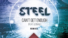 STEEL feat. Leonail - Can't Get Enough (Remixes)