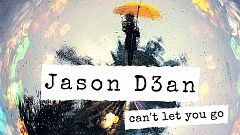 Jason D3an - Can't Let You Go