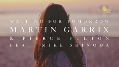 Martin Garrix & Pierce Fulton ft. Mike Shinoda - Waiting For Tomorrow