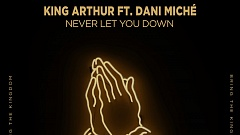 King Arthur feat. Dani Miché - Never Let You Down