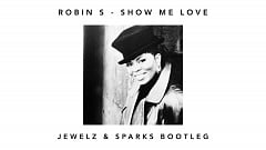 Robin S - Show Me Love (Jewelz & Sparks Bootleg)