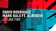 Dario Rodriguez & Mark Bale feat. Albeneir - Lit Like Fire