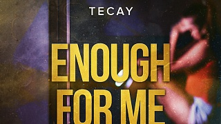 TeCay - Enough For Me