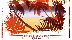 Mykel Mars - Give Me the Sunshine