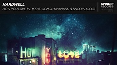 Hardwell - How You Love Me (feat. Conor Maynard & Snoop Dogg)