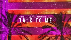 Topic feat. Mougleta - Talk To Me
